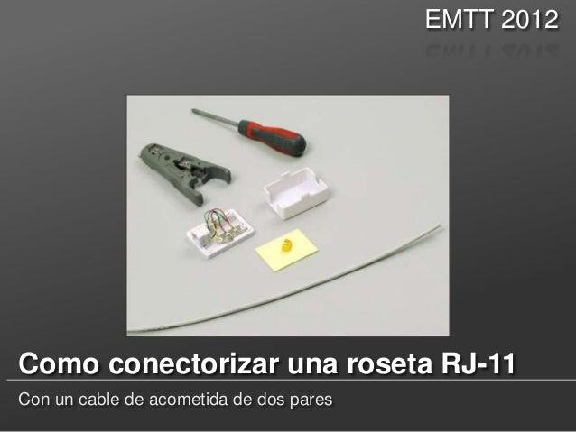 EMTT 2012  Como conectorizar una roseta RJ-11 Con un cable de acometida de dos pares
