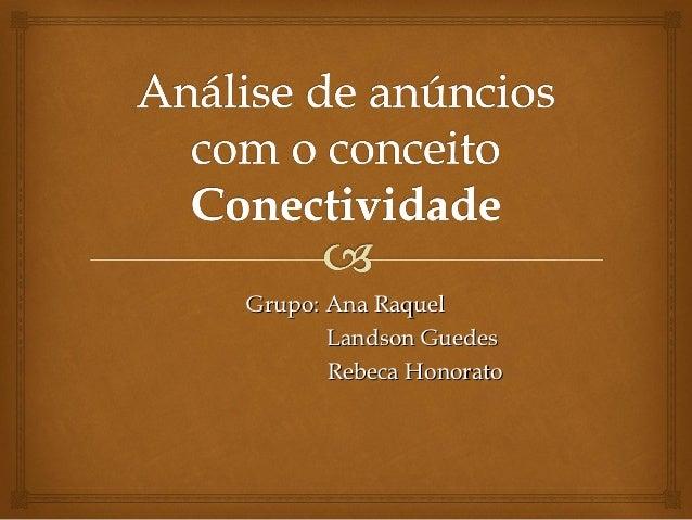 Grupo: Ana Raquel       Landson Guedes       Rebeca Honorato