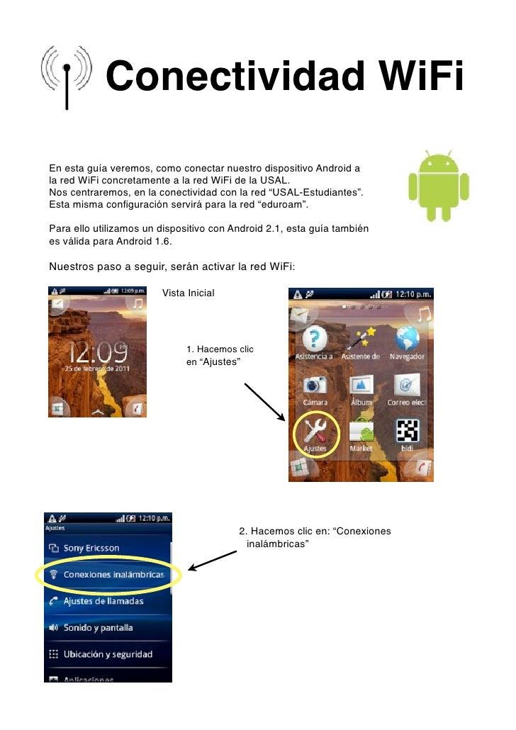 Conectividad WiFiEn esta guía veremos, como conectar nuestro dispositivo Android ala red WiFi concretamente a la red WiFi ...