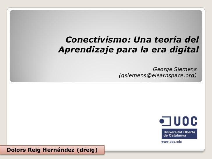 Conectivismo: Una teoría del                 Aprendizaje para la era digital                                            Ge...