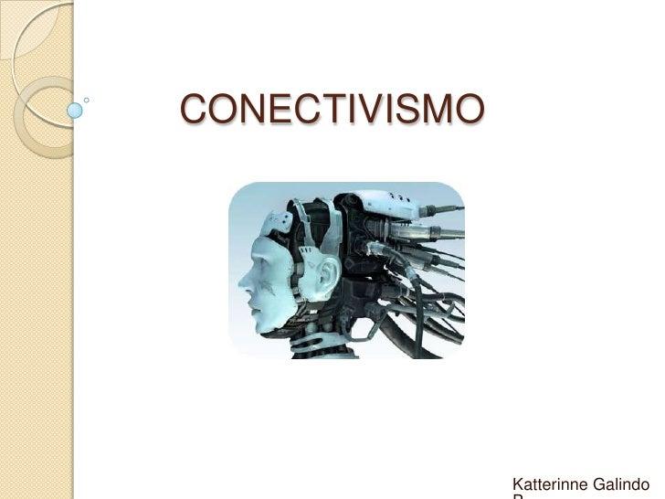CONECTIVISMO<br />Katterinne Galindo P.<br />