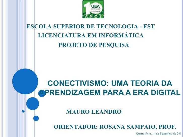 CONECTIVISMO: UMA TEORIA DA APRENDIZAGEM PARA A ERA DIGITAL MAURO LEANDRO ORIENTADOR: ROSANA SAMPAIO, PROF. PROJETO DE PES...