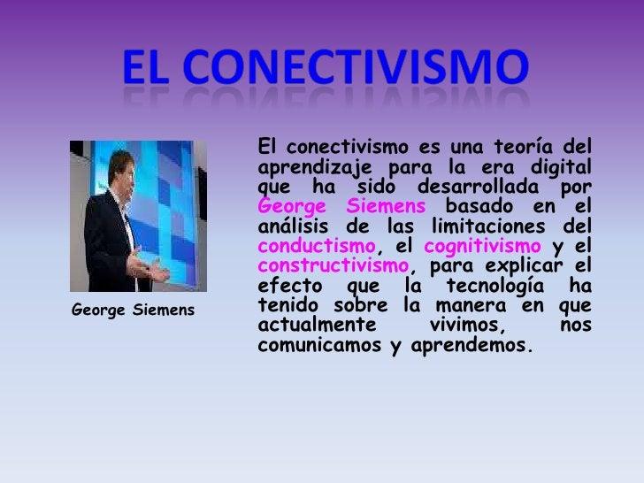 EL CONECTIVISMO<br />El conectivismo es una teoría del aprendizaje para la era digital que ha sido desarrollada por Georg...