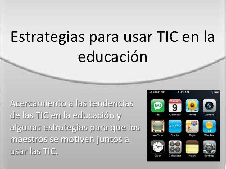 Estrategias para usar TIC en la educación - Un acercamiento a la situación actual de la tecnología en la educación y estra...