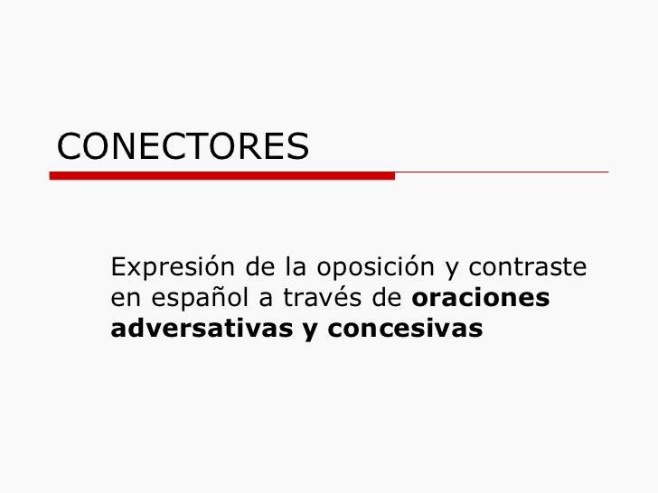 CONECTORES Expresión de la oposición y contraste en español a través de  oraciones adversativas y concesivas