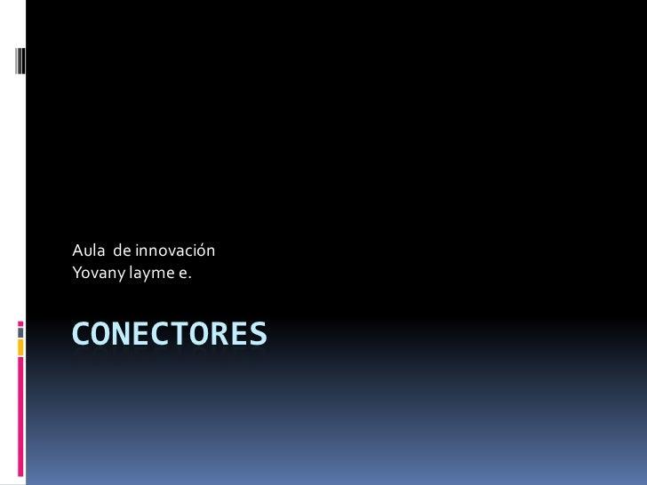 Aula de innovaciónYovany layme e.CONECTORES