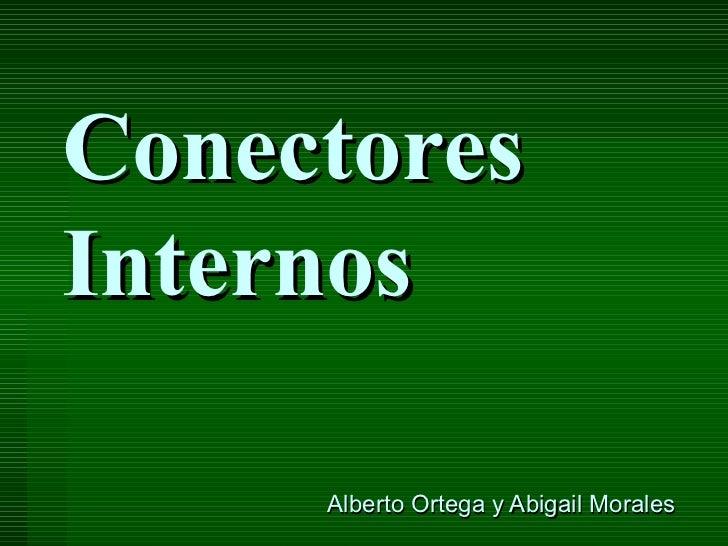 Conectores Internos Alberto Ortega y Abigail Morales