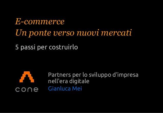 www.cone.itE-commerceUn ponte verso nuovi mercati5 passi per costruirloPartners per lo sviluppo dimpresanellera digitaleGi...