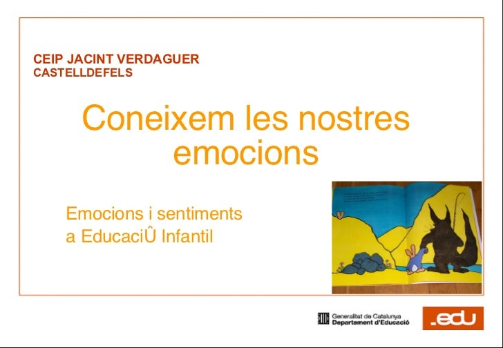 CEIP JACINT VERDAGUER CASTELLDEFELS Coneixem les nostres emocions Emocions i sentiments  a Educació Infantil