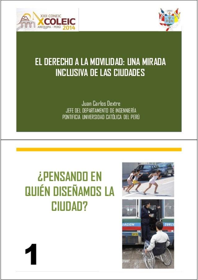 EL DERECHO A LA MOVILIDAD: UNA MIRADA INCLUSIVA DE LAS CIUDADES Juan Carlos Dextre JEFE DEL DEPARTAMENTO DE INGENNIERÍA PO...
