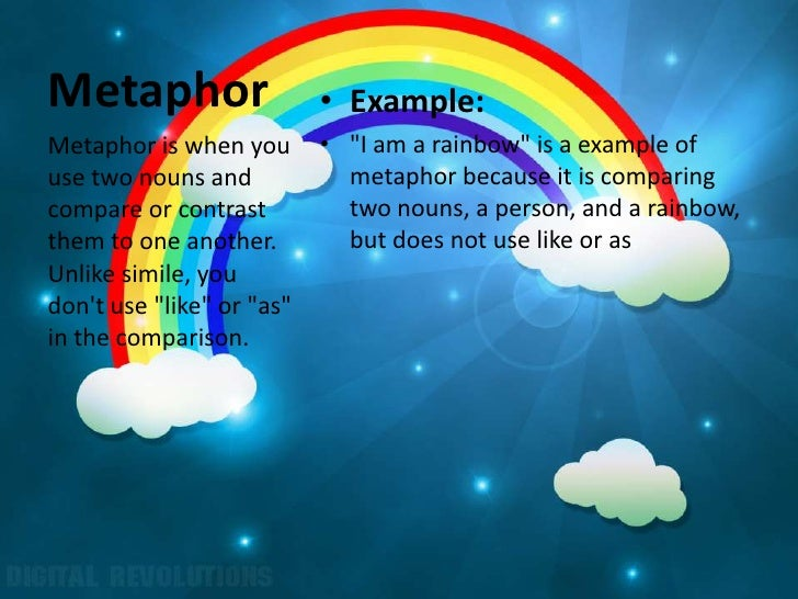 "Metaphor                   • Example:Metaphor is when you       • ""I am a rainbow"" is a example ofuse two nouns and       ..."