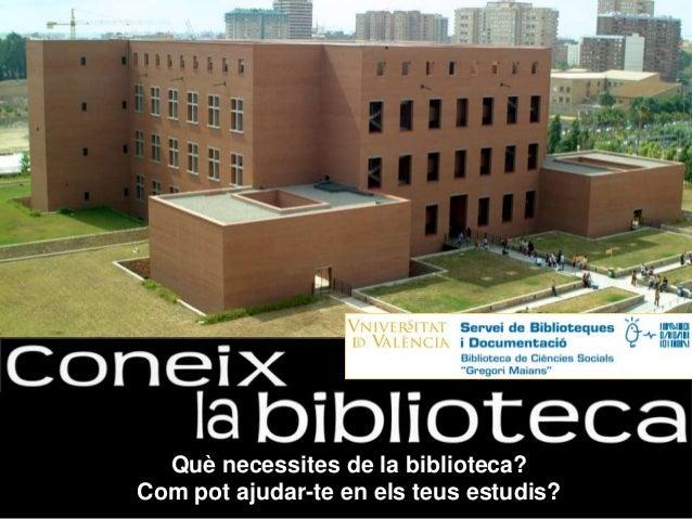 Què necessites de la biblioteca? Com pot ajudar-te en els teus estudis?