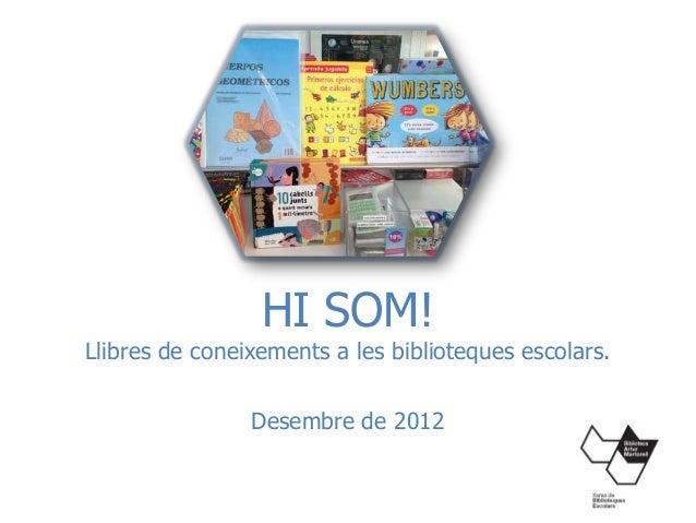 HI SOM!Llibres de coneixements a les biblioteques escolars.                Desembre de 2012