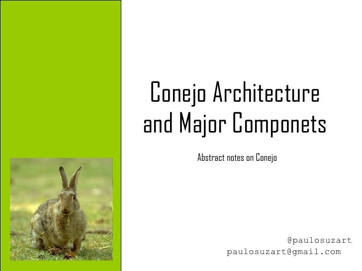 Conejo Architecture and Major Components Abstract notes on Conejo @paulosuzart [email_address]
