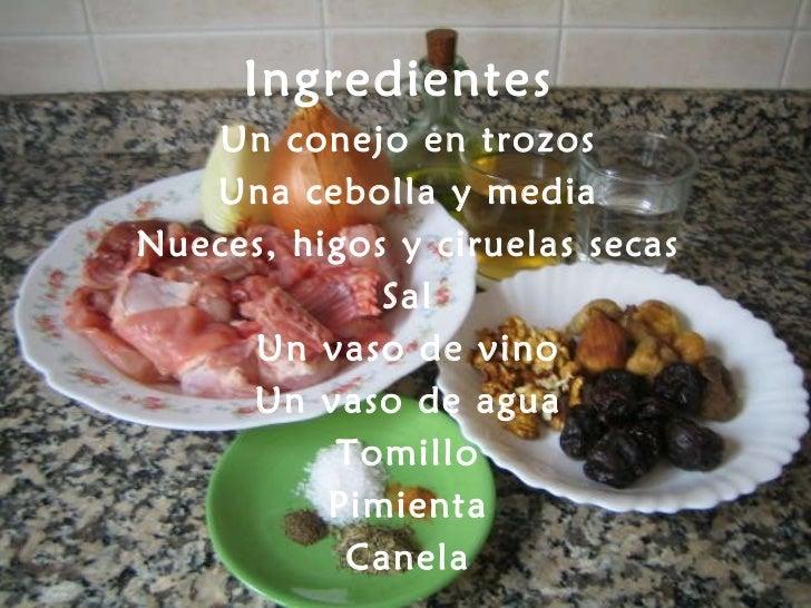 Ingredientes Un conejo en trozos Una cebolla y media Nueces, higos y ciruelas secas Sal Un vaso de vino Un vaso de agua To...