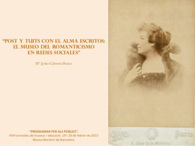 """""""POST Y TUITS CON EL ALMA ESCRITOS: EL MUSEO DEL ROMANTICISMO EN REDES SOCIALES"""" Mª Jesús Cabrera Bravo """"PROGRAMAR PER ALS..."""