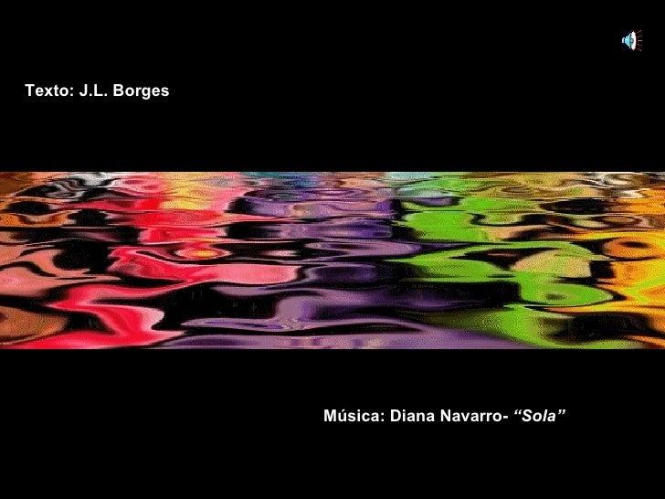 "Música: Diana Navarro-  ""Sola"" Texto: J.L. Borges"