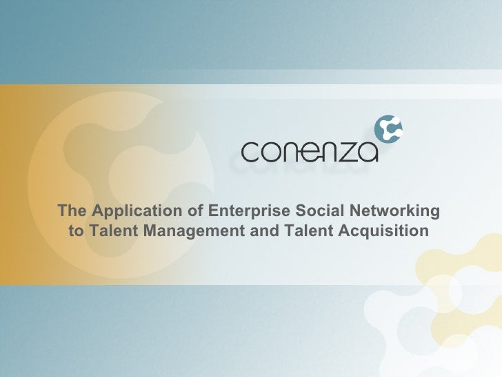 The Application of Enterprise Social Networking to Talent Management and Talent Acquisition