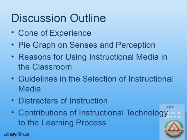 Discussion Outline • Cone of Experience • Pie Graph on Senses and Perception • Reasons for Using Instructional Media in th...