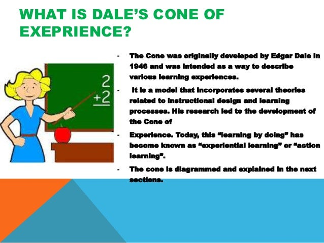 dales cone of experience Experience [1] figure 1 edgar dale's cone of experience regarding to the  dale's theory, to reach second learning outcome level which was defined as  ability.