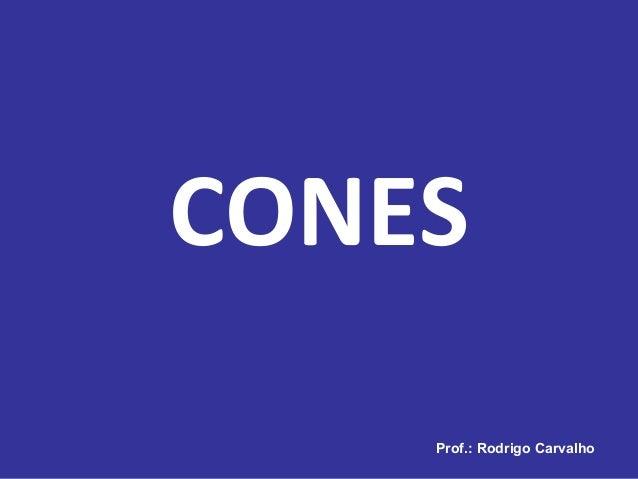 Prof.: Rodrigo CarvalhoProf.: Rodrigo Carvalho CONES