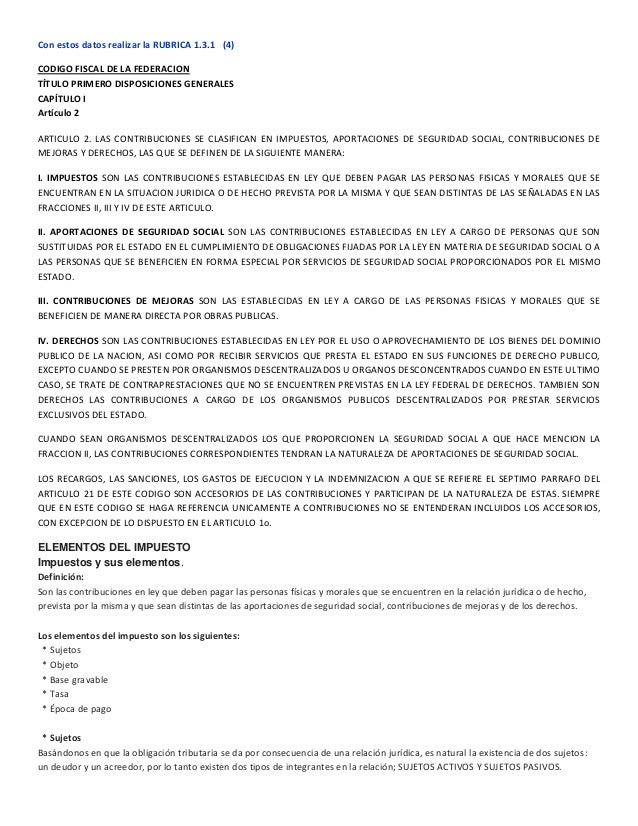 Con estos datos realizar la RUBRICA 1.3.1 (4)CODIGO FISCAL DE LA FEDERACIONTÍTULO PRIMERO DISPOSICIONES GENERALESCAPÍTULO ...