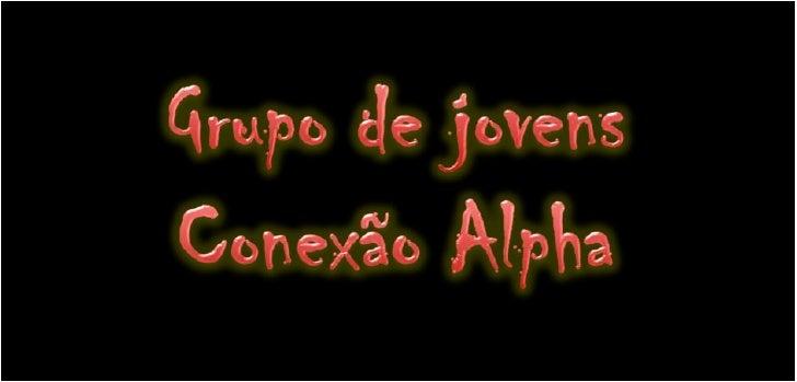 Grupo de jovens<br />Conexão Alpha<br />