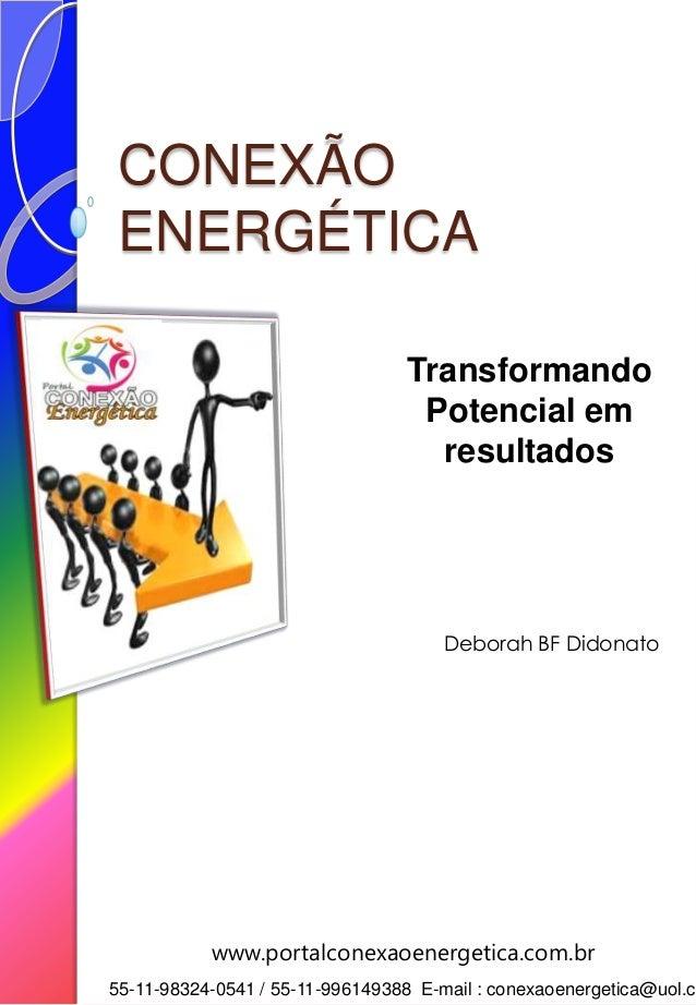 CONEXÃO ENERGÉTICA Transformando Potencial em resultados 55-11-98324-0541 / 55-11-996149388 E-mail : conexaoenergetica@uol...