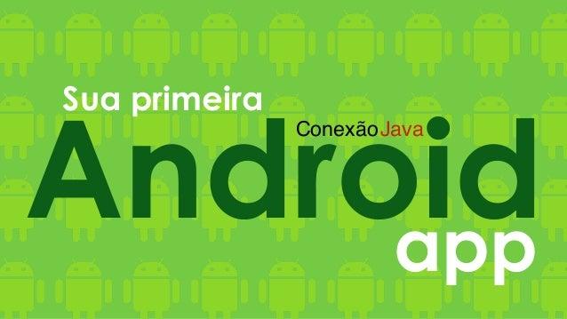 Sua primeira Androidapp ConexãoJava