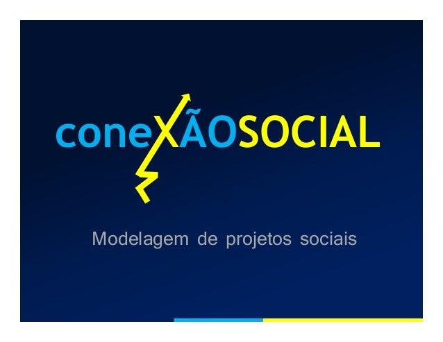coneXÃOSOCIAL Modelagem de projetos sociais