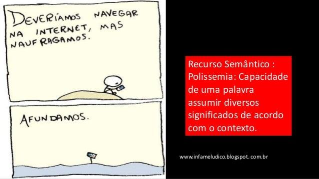 Haicai – poema de três versos Recurso fonético: Aliteração /∫/ chuva, chegou, chateada... www.infameludico.blogspot. com.br