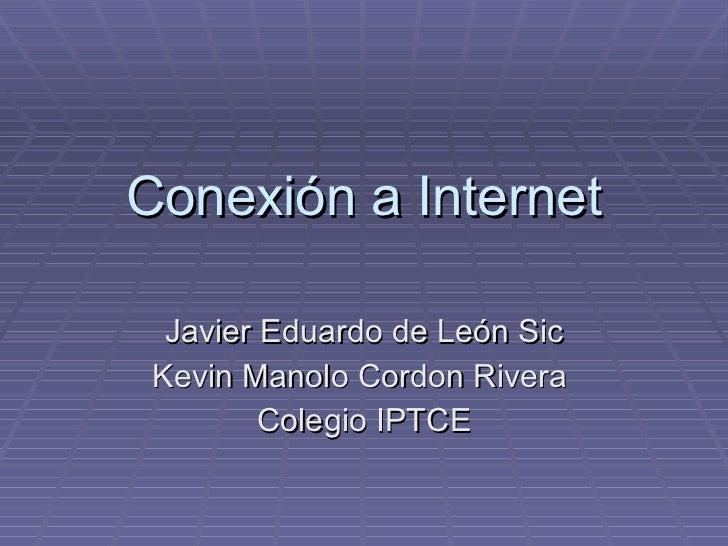 Conexión a Internet Javier Eduardo de León Sic Kevin Manolo Cordon Rivera  Colegio IPTCE