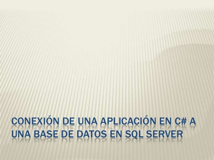 CONEXIÓN DE UNA APLICACIÓN EN C# A UNA BASE DE DATOS EN SQL SERVER<br />