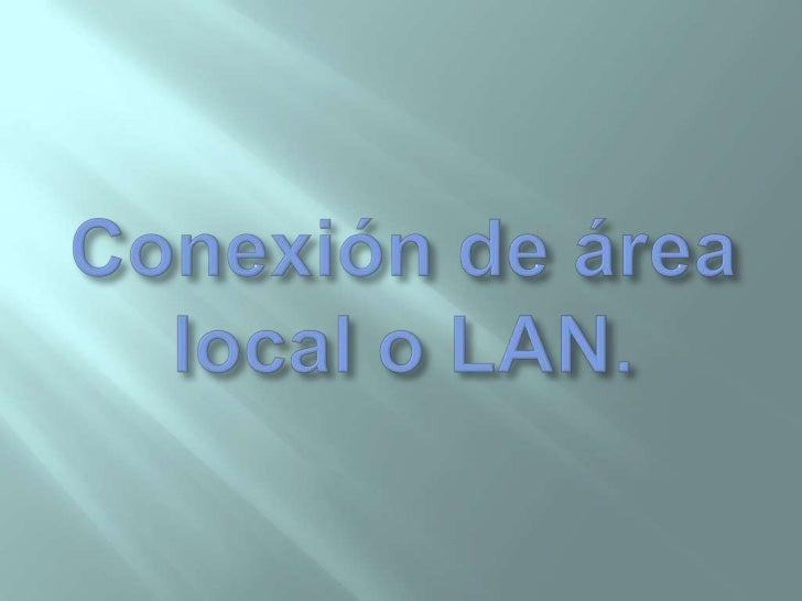 Conexión de área local o LAN.<br />