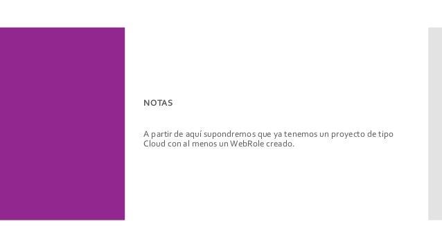 NOTAS A partir de aquí supondremos que ya tenemos un proyecto de tipo Cloud con al menos unWebRole creado.
