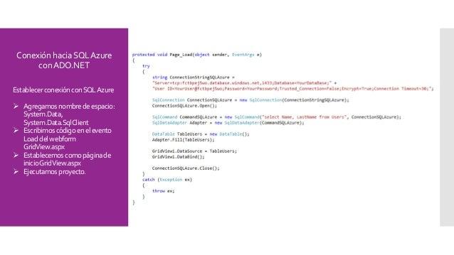 ConexiónhaciaSQLAzure conADO.NET Establecer conexiónconSQLAzure  Agregamosnombredeespacio: System.Data, System.Data.SqlCl...