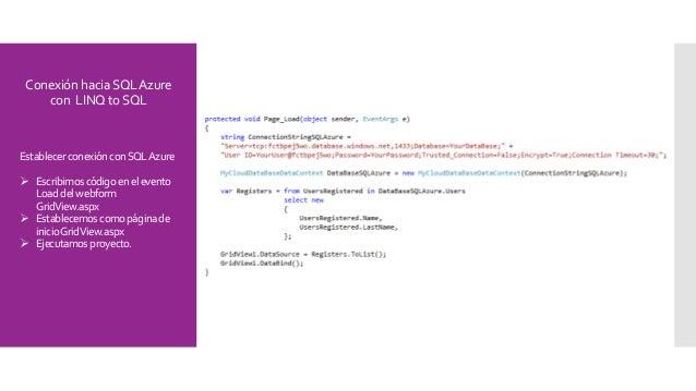 ConexiónhaciaSQLAzure con LINQtoSQL Establecer conexiónconSQLAzure  Escribimos códigoenelevento Loaddelwebform GridView.a...