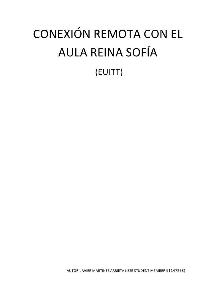CONEXIÓN REMOTA CON EL   AULA REINA SOFÍA                  (EUITT)    AUTOR: JAVIER MARTÍNEZ ARRIETA (IEEE STUDENT MEMBER ...