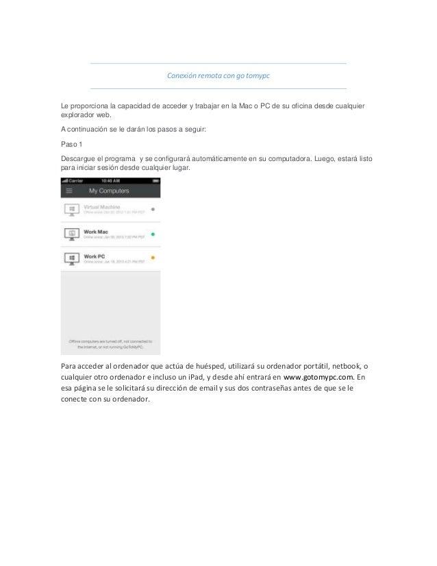 Conexión remota con go tomypc Le proporciona la capacidad de acceder y trabajar en la Mac o PC de su oficina desde cualqui...