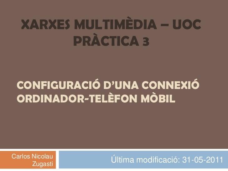 Última modificació: 31-05-2011<br />XARXES MULTIMÈDIA – UOC<br />PRÀCTICA 3<br />Configuració d'una connexió ordinador-tel...