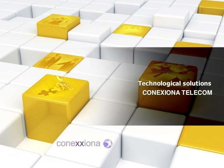 Technologicalsolutions<br />CONEXIONA TELECOM <br />