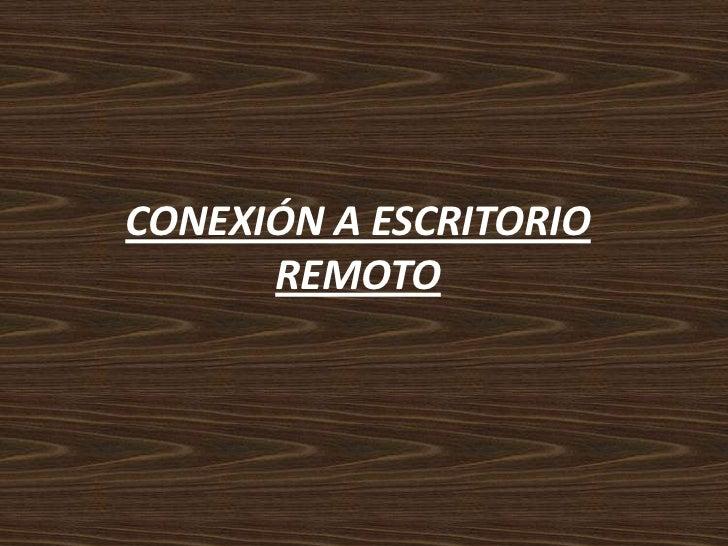 CONEXIÓN A ESCRITORIO REMOTO<br />