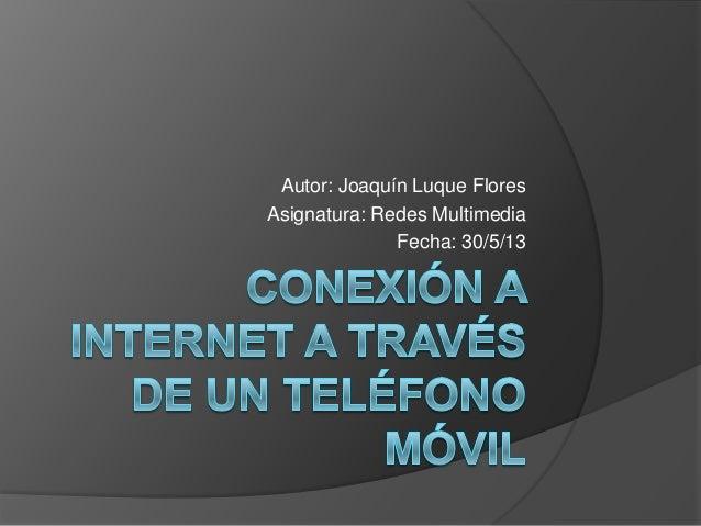 Autor: Joaquín Luque FloresAsignatura: Redes MultimediaFecha: 30/5/13
