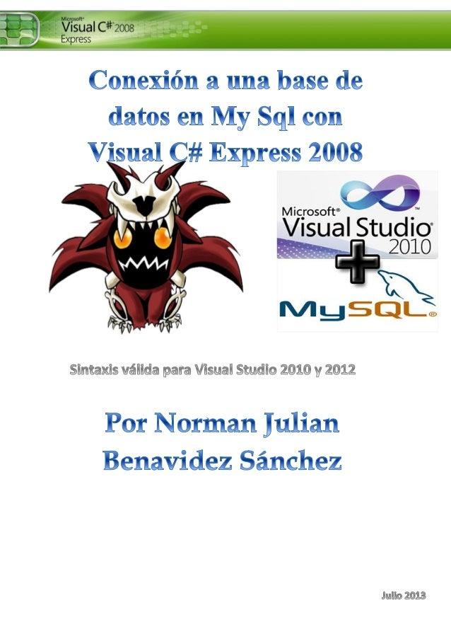 Conexión a My Sql con C# N. Julian Benavidez S Copyright by Kyuubi, 2013 Página 1 En el presente documento, explicaré el p...