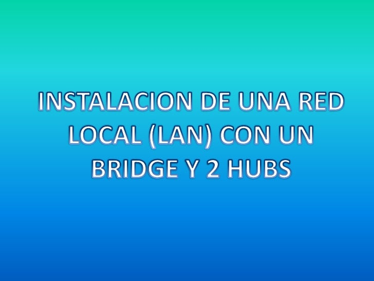 INSTALACION DE UNA RED LOCAL (LAN) CON UN BRIDGE Y 2 HUBS<br />