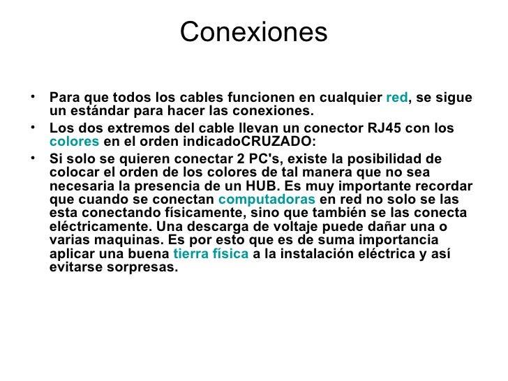 Conexiones <ul><li>Para que todos los cables funcionen en cualquier  red , se sigue un estándar para hacer las conexiones....