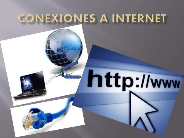 Conexión a Internet es el mecanismo de enlace con que una computadora o red de computadoras cuenta para conectarse a Inter...