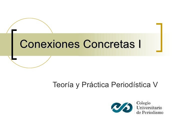 Conexiones Concretas I Teoría y Práctica Periodística V