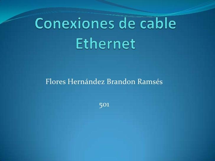 Conexiones de cable Ethernet<br />Flores Hernández Brandon Ramsés<br />501<br />