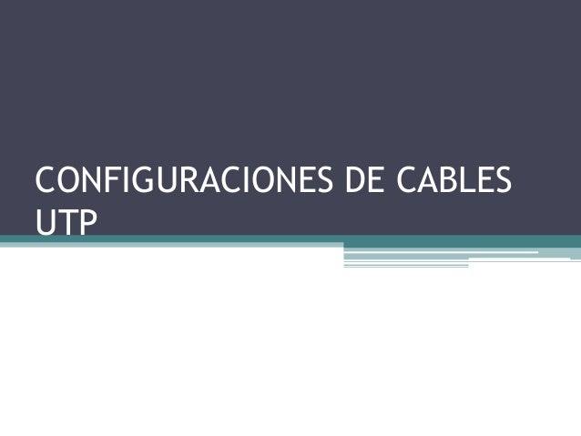 CONFIGURACIONES DE CABLES UTP